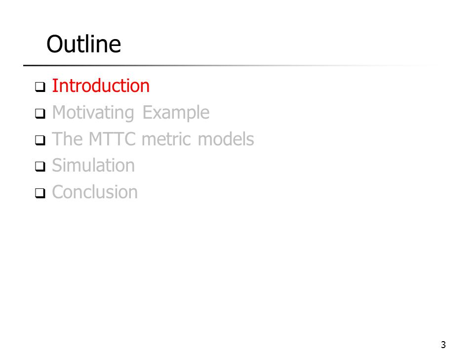 Outline  Introduction  Motivating Example  The MTTC metric models  Simulation  Conclusion 14