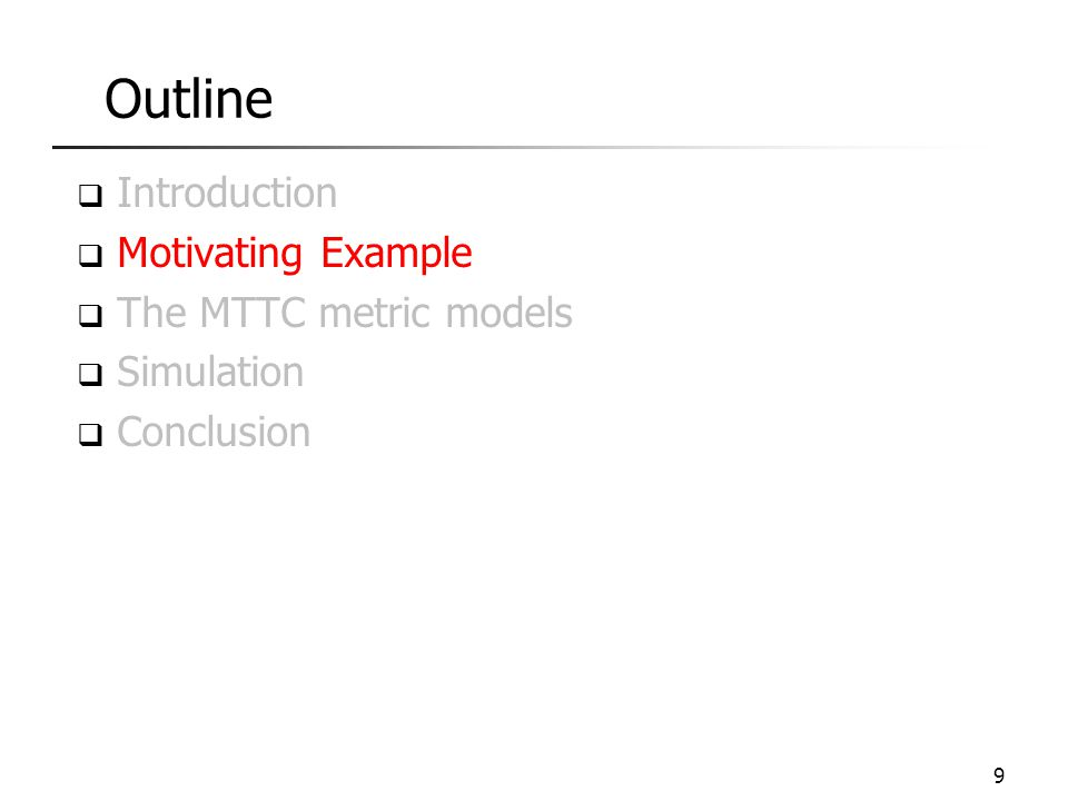 Outline  Introduction  Motivating Example  The MTTC metric models  Simulation  Conclusion 9