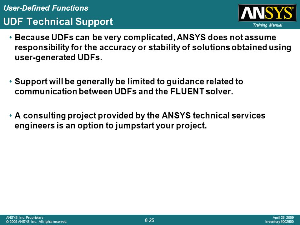 User-Defined Functions 8-25 ANSYS, Inc. Proprietary © 2009 ANSYS, Inc. All rights reserved. April 28, 2009 Inventory #002600 Training Manual UDF Techn