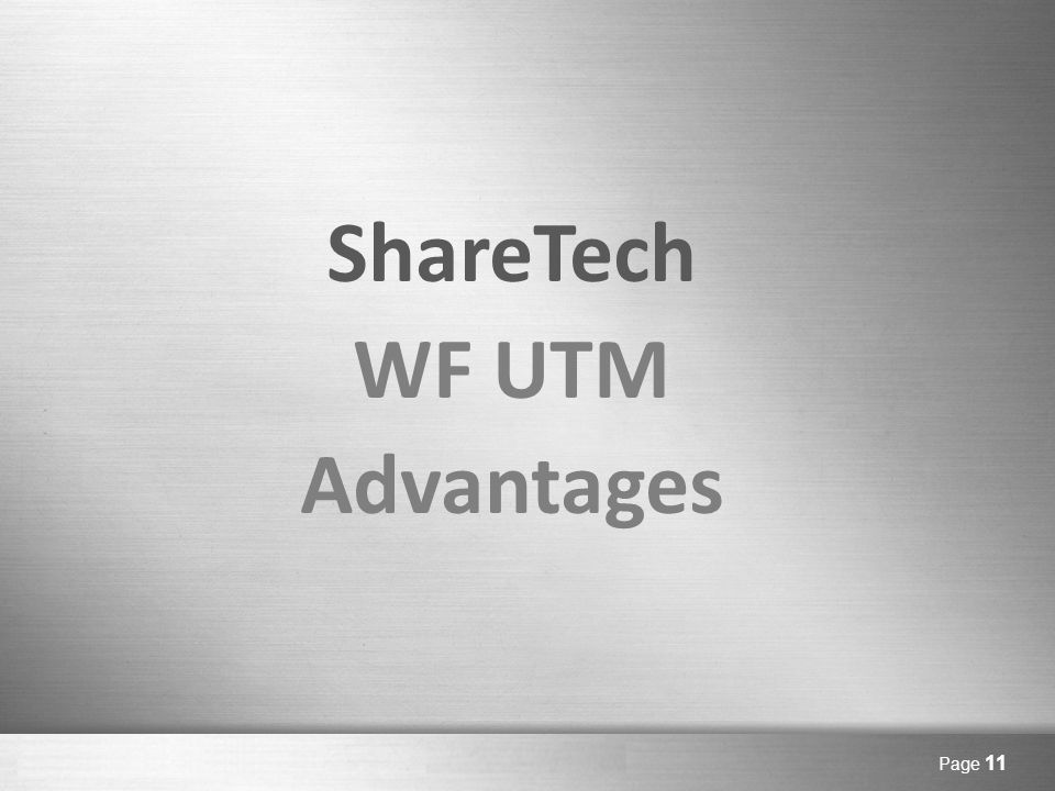 Here comes your footer Page 11 ShareTech WF UTM Advantages