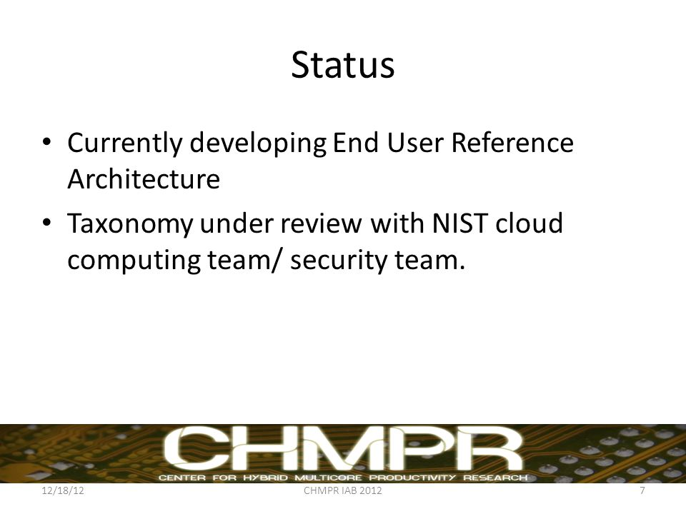 Status Currently developing End User Reference Architecture Taxonomy under review with NIST cloud computing team/ security team.
