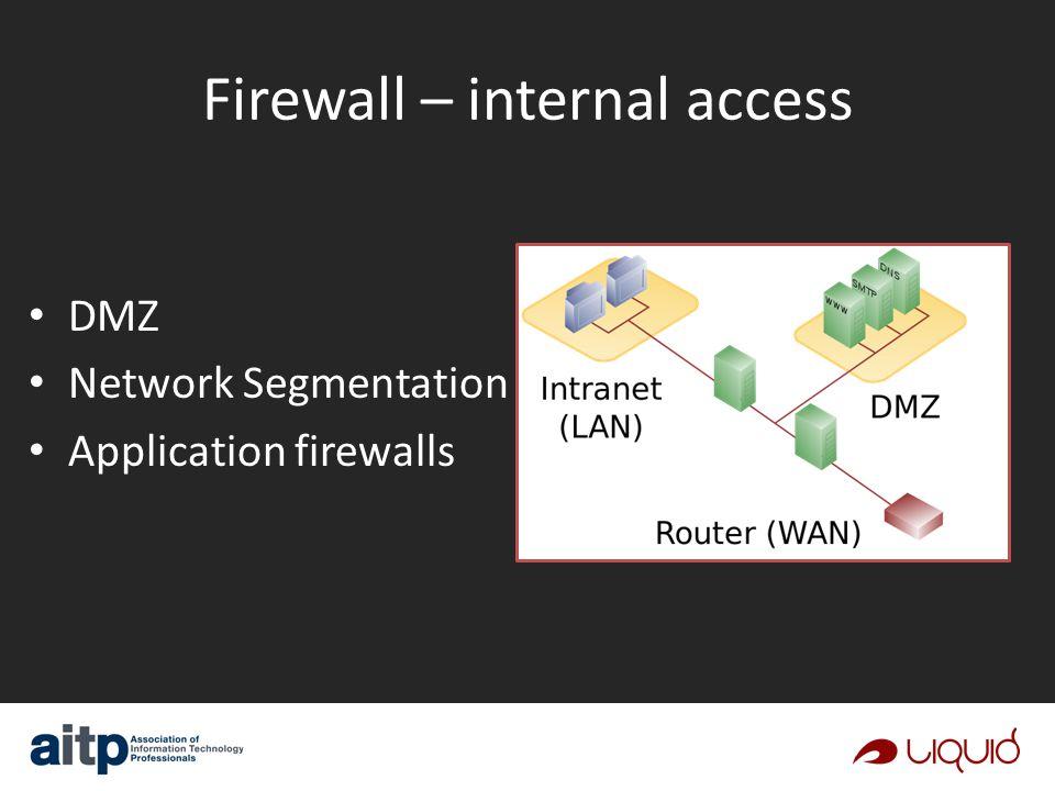 Firewall – internal access DMZ Network Segmentation Application firewalls