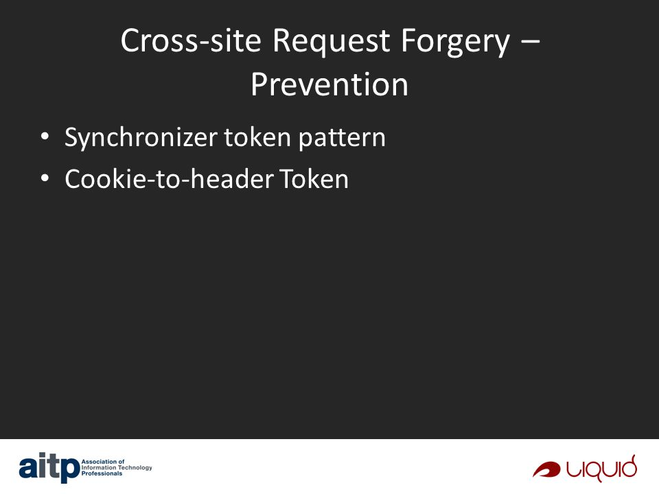 Cross-site Request Forgery – Prevention Synchronizer token pattern Cookie-to-header Token