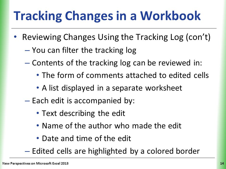 XP Tracking Changes in a Workbook New Perspectives on Microsoft Excel 201314 Reviewing Changes Using the Tracking Log (con't) – You can filter the tra