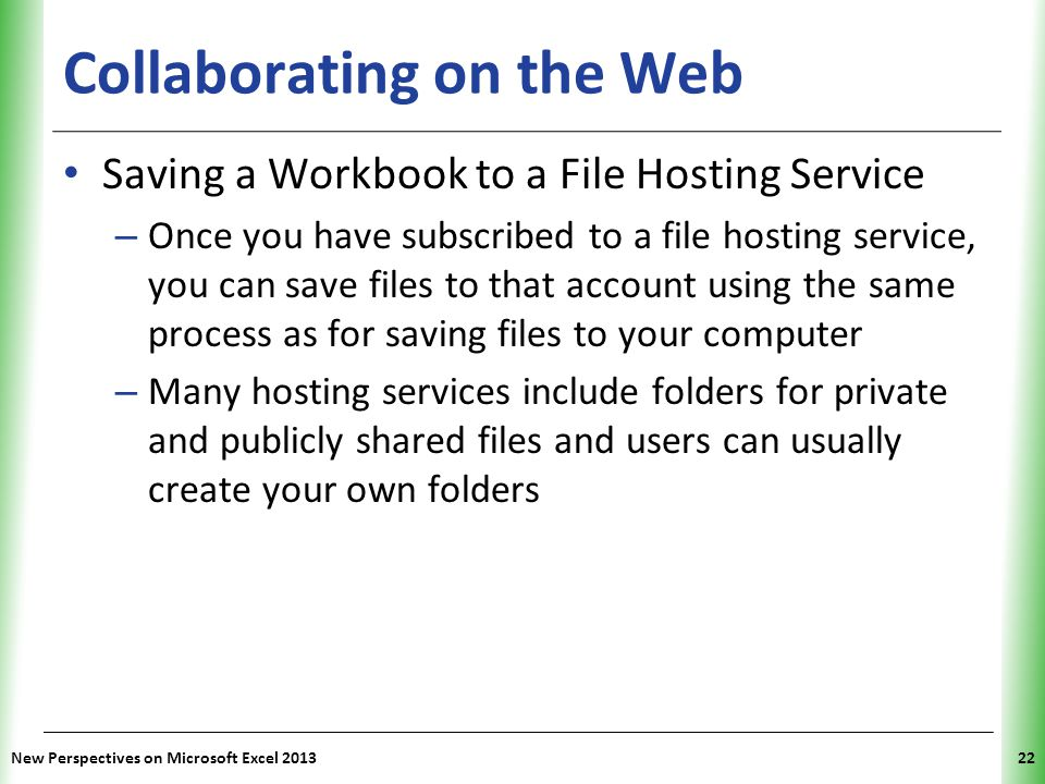 XP Collaborating on the Web Saving a Workbook to a File Hosting Service – Once you have subscribed to a file hosting service, you can save files to th