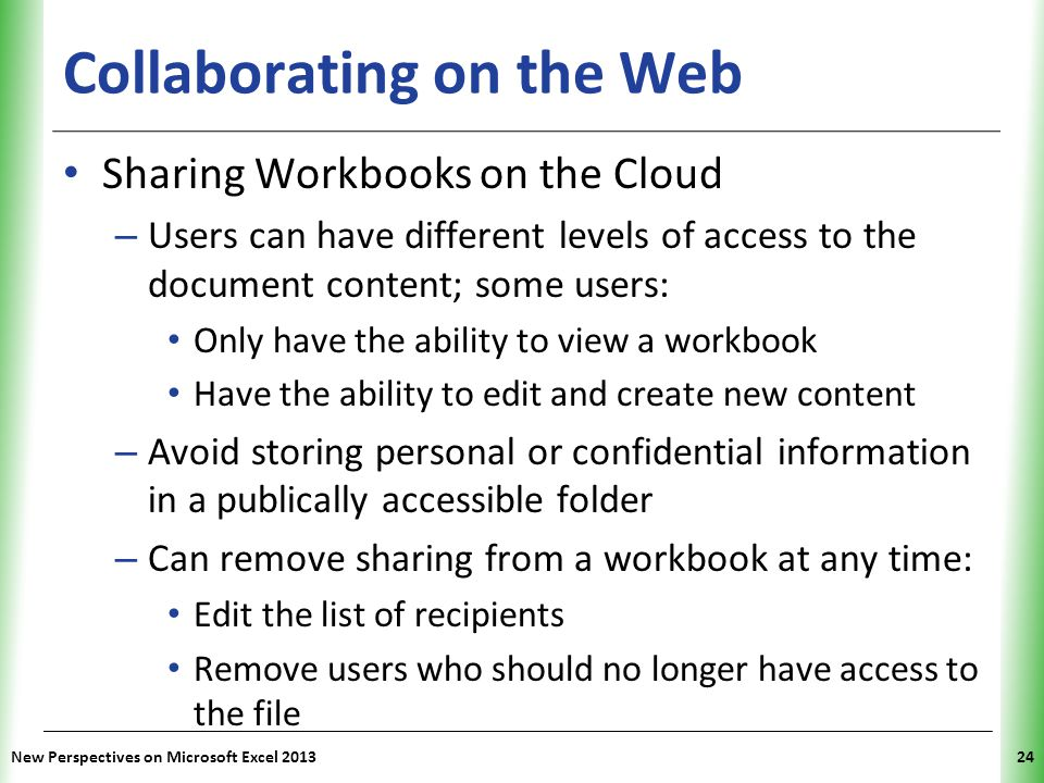 XP Collaborating on the Web Sharing Workbooks on the Cloud – Users can have different levels of access to the document content; some users: Only have