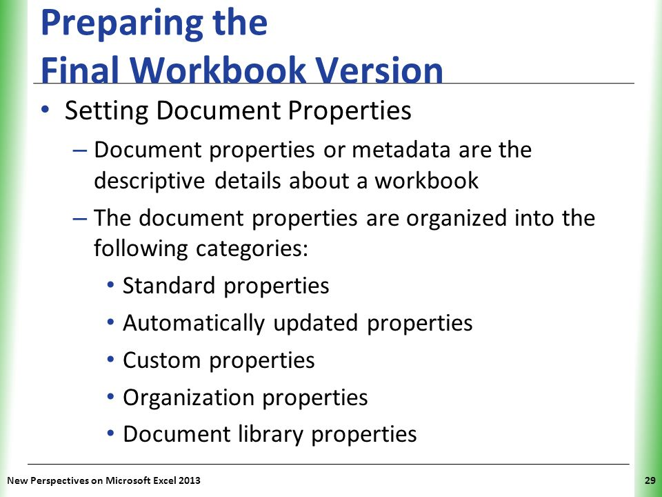 XP Preparing the Final Workbook Version Setting Document Properties – Document properties or metadata are the descriptive details about a workbook – T
