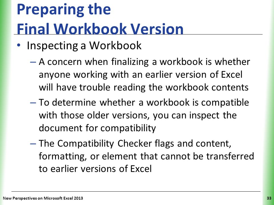 XP Preparing the Final Workbook Version Inspecting a Workbook – A concern when finalizing a workbook is whether anyone working with an earlier version