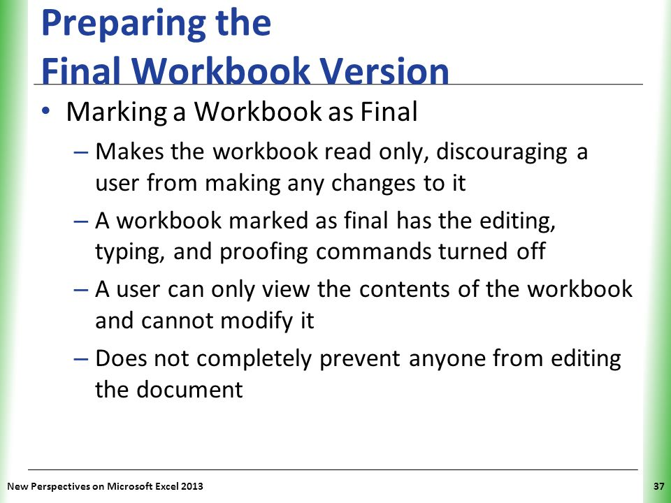XP Preparing the Final Workbook Version Marking a Workbook as Final – Makes the workbook read only, discouraging a user from making any changes to it