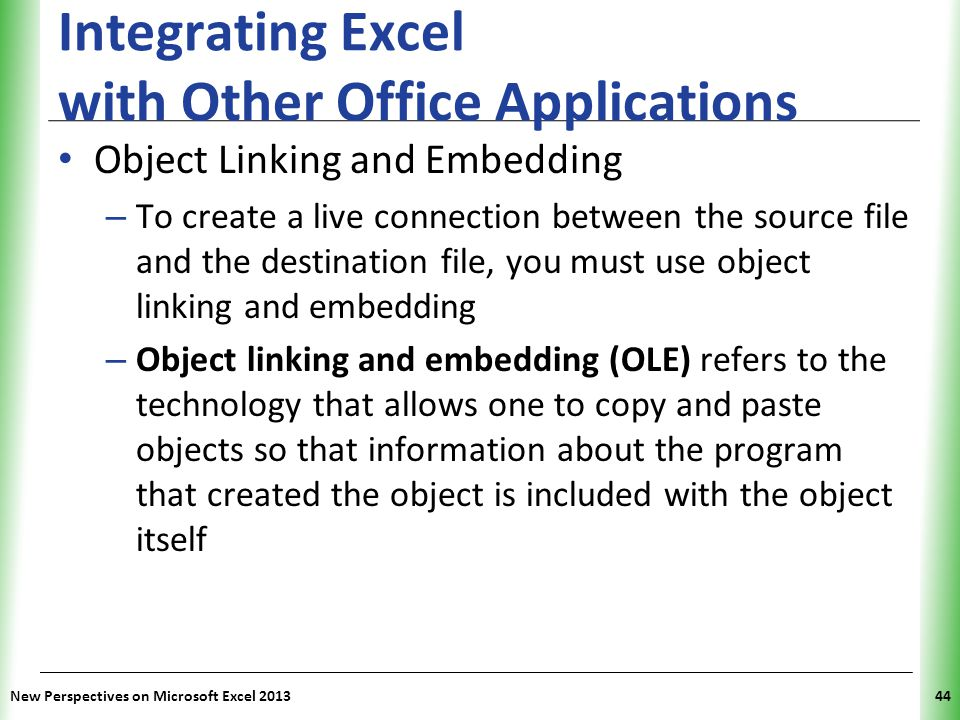 XP Integrating Excel with Other Office Applications Object Linking and Embedding – To create a live connection between the source file and the destina
