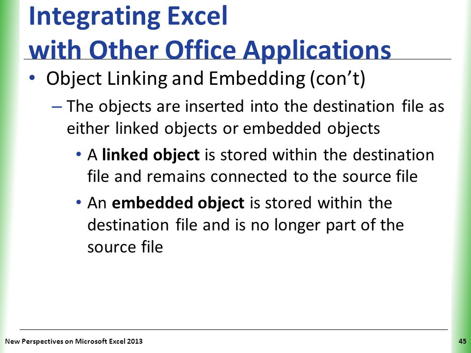 XP Integrating Excel with Other Office Applications Object Linking and Embedding (con't) – The objects are inserted into the destination file as eithe