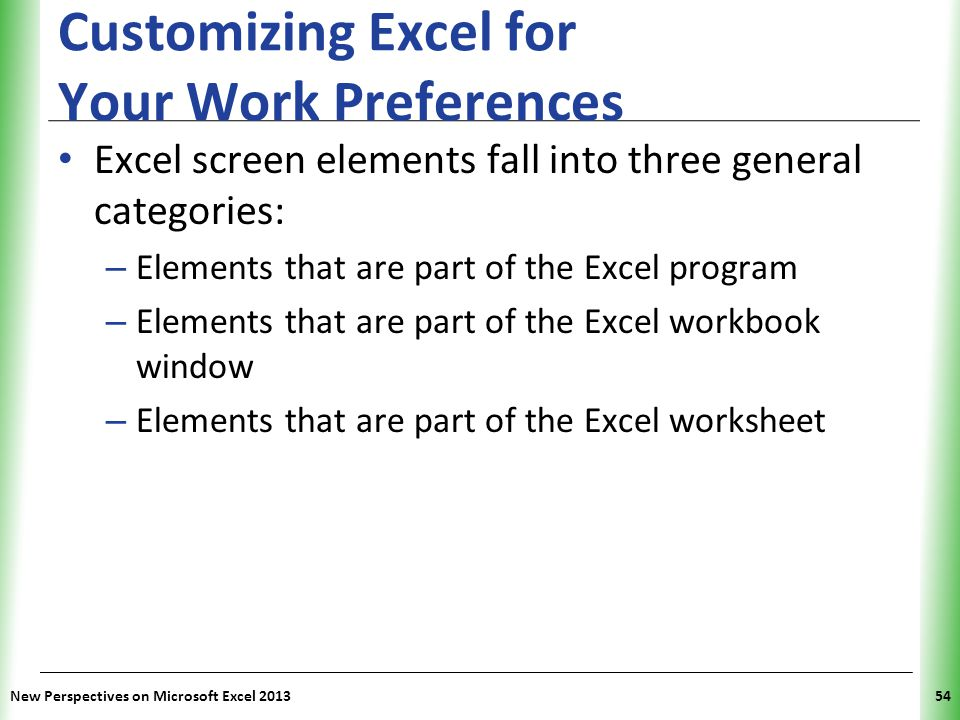 XP Customizing Excel for Your Work Preferences Excel screen elements fall into three general categories: – Elements that are part of the Excel program