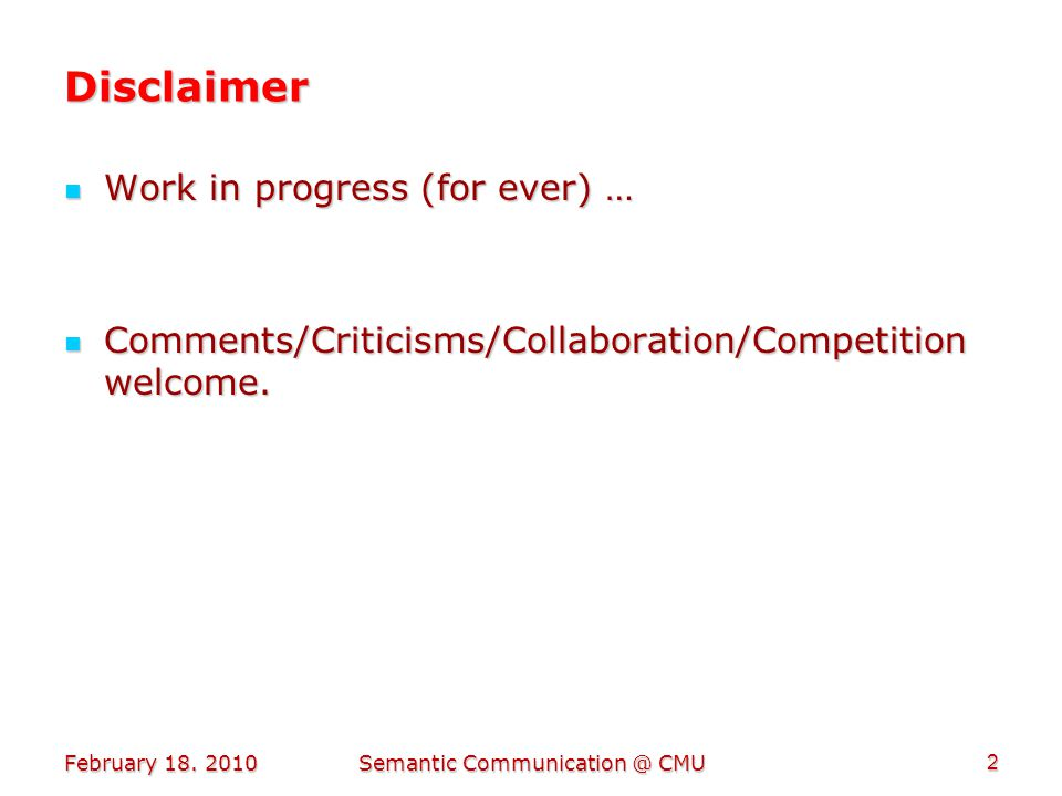 Disclaimer Work in progress (for ever) … Work in progress (for ever) … Comments/Criticisms/Collaboration/Competition welcome.