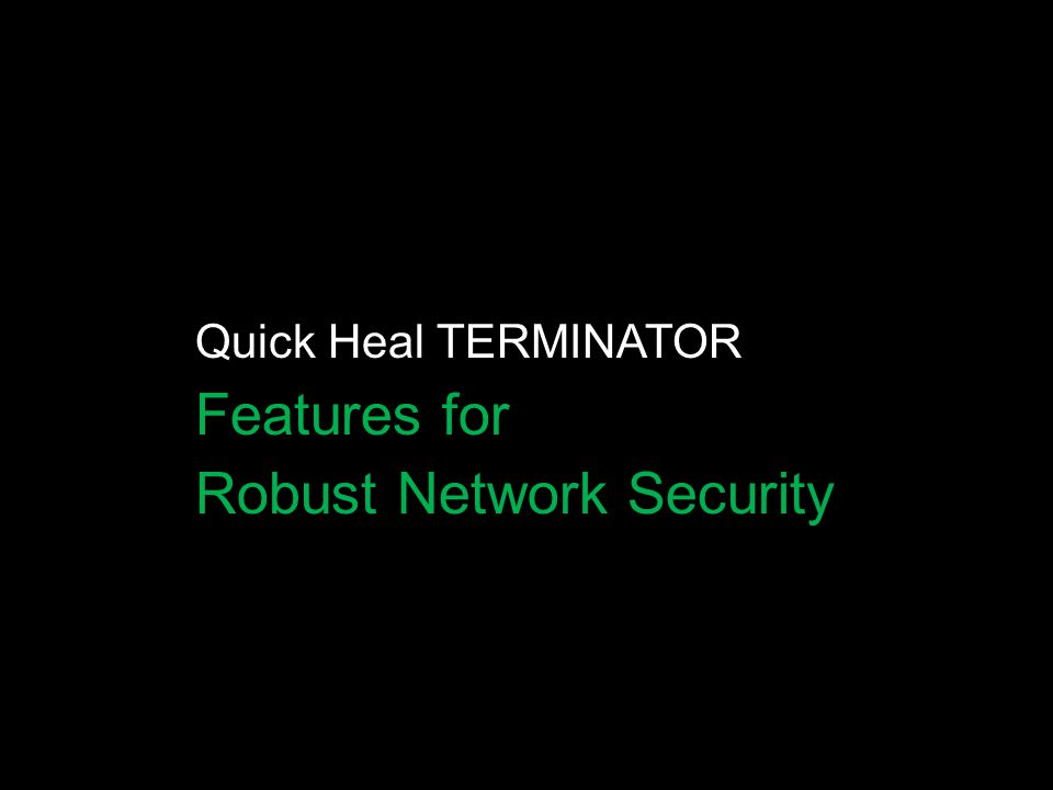 Quick Heal TERMINATOR Features for Robust Network Security