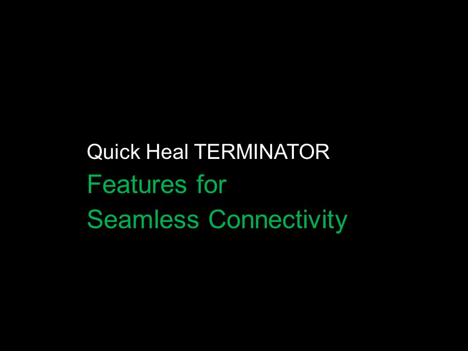Quick Heal TERMINATOR Features for Seamless Connectivity