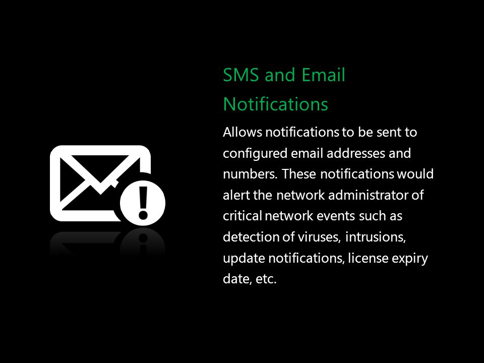 SMS and Email Notifications Allows notifications to be sent to configured email addresses and numbers. These notifications would alert the network adm