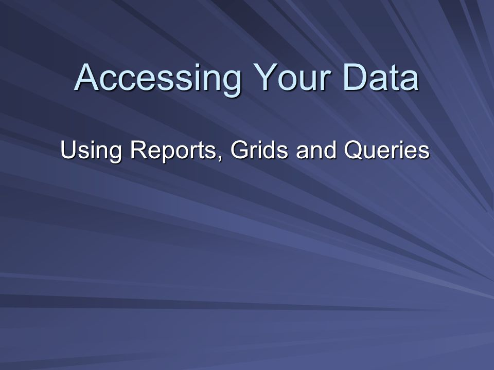 Accessing Your Data Using Reports, Grids and Queries