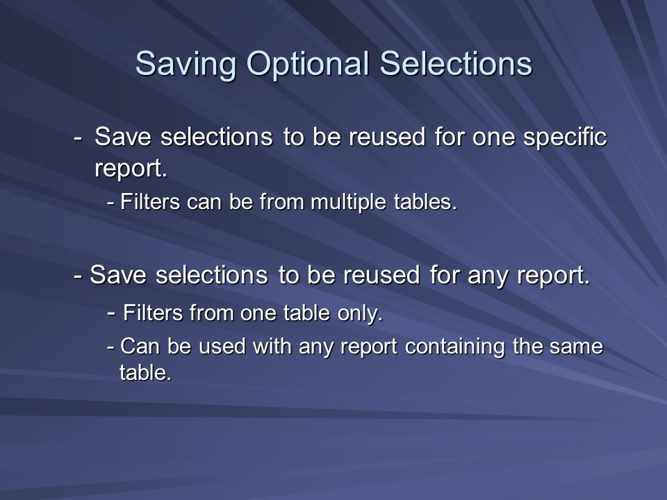 Saving Optional Selections -Save selections to be reused for one specific report.