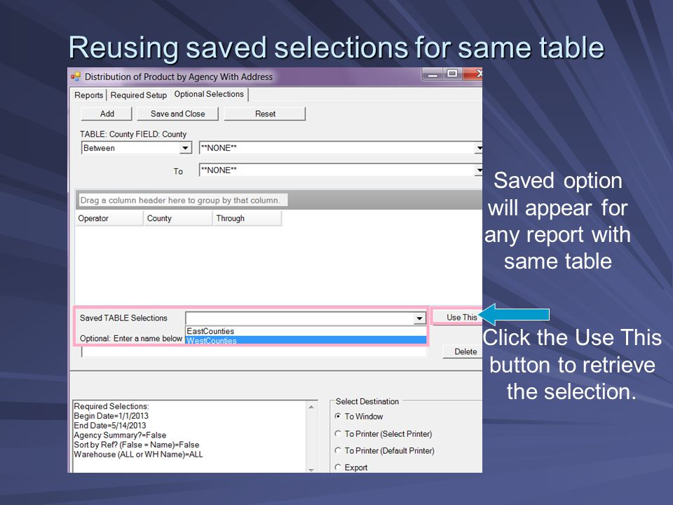 Reusing saved selections for same table Saved option will appear for any report with same table Click the Use This button to retrieve the selection.