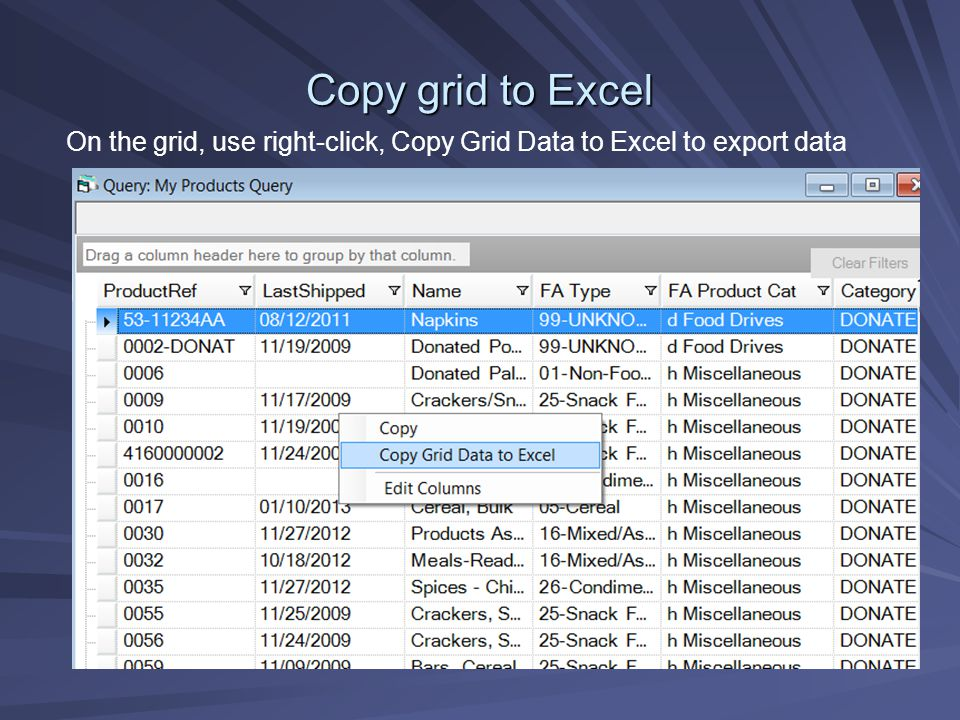 Copy grid to Excel On the grid, use right-click, Copy Grid Data to Excel to export data