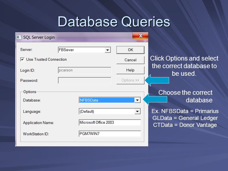 Database Queries Click Options and select the correct database to be used. Ex. NFBSData = Primarius GLData = General Ledger CTData = Donor Vantage Cho