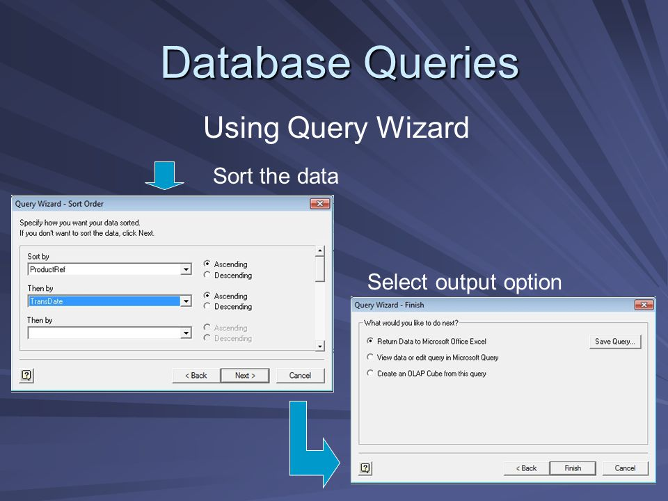 Database Queries Using Query Wizard Sort the data Select output option