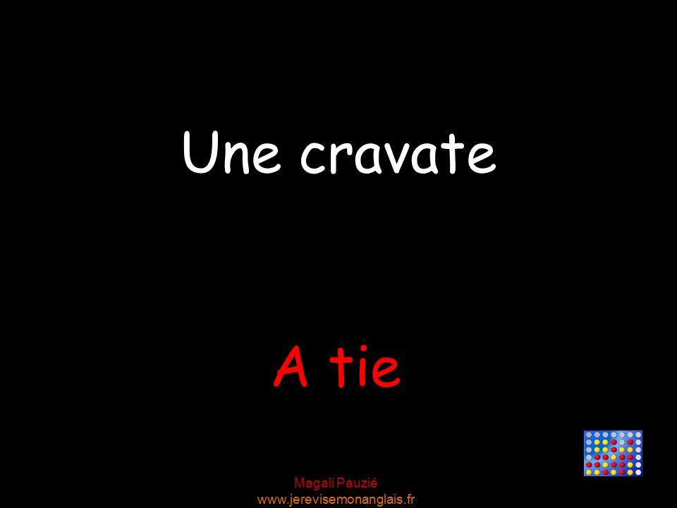 Magali Pauzié www.jerevisemonanglais.fr A tie Une cravate