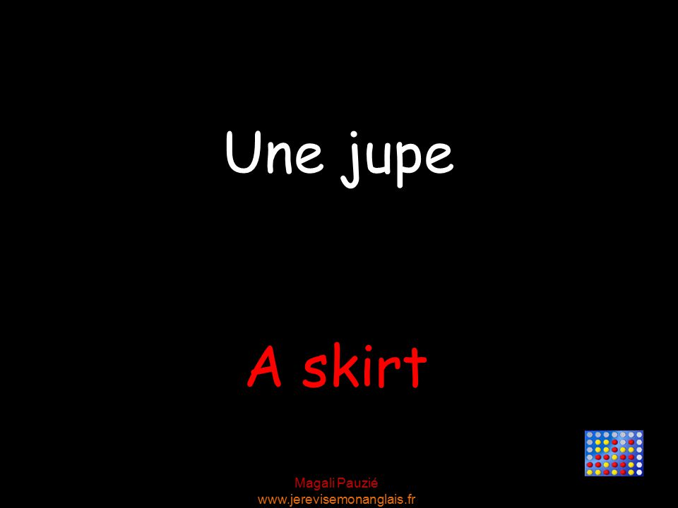 Magali Pauzié www.jerevisemonanglais.fr A skirt Une jupe