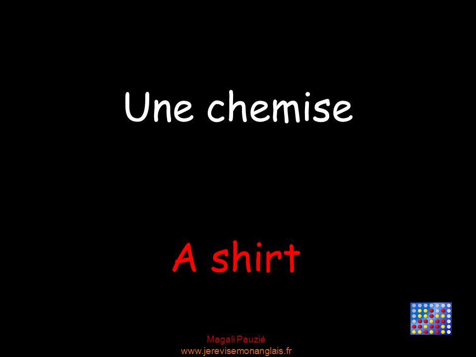 Magali Pauzié www.jerevisemonanglais.fr A shirt Une chemise