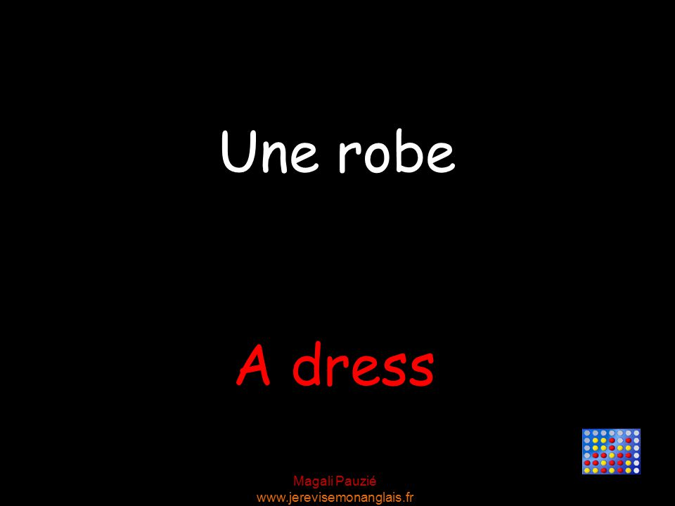 Magali Pauzié www.jerevisemonanglais.fr A dress Une robe