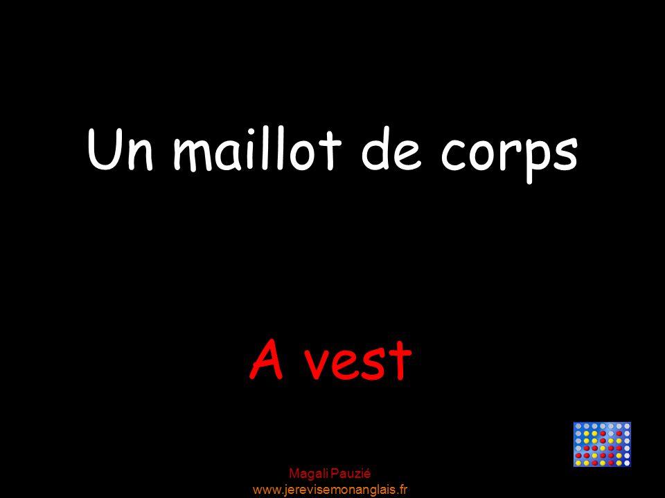 Magali Pauzié www.jerevisemonanglais.fr A vest Un maillot de corps