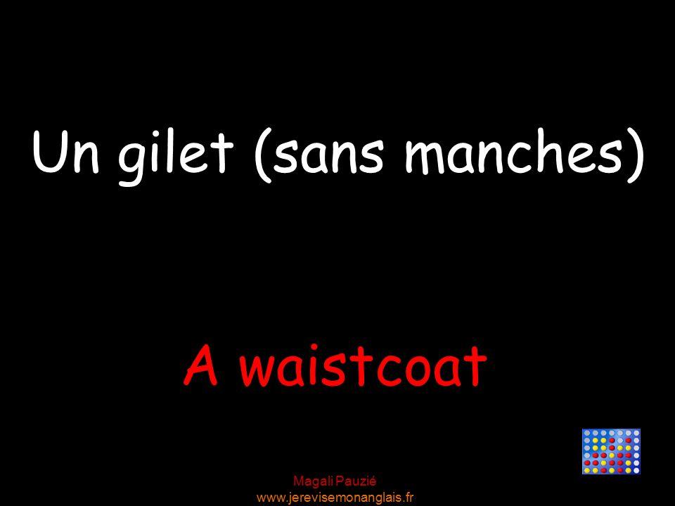 Magali Pauzié www.jerevisemonanglais.fr A waistcoat Un gilet (sans manches)