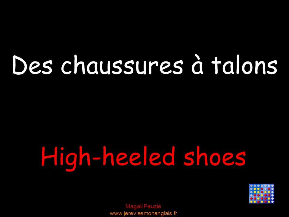 Magali Pauzié www.jerevisemonanglais.fr High-heeled shoes Des chaussures à talons