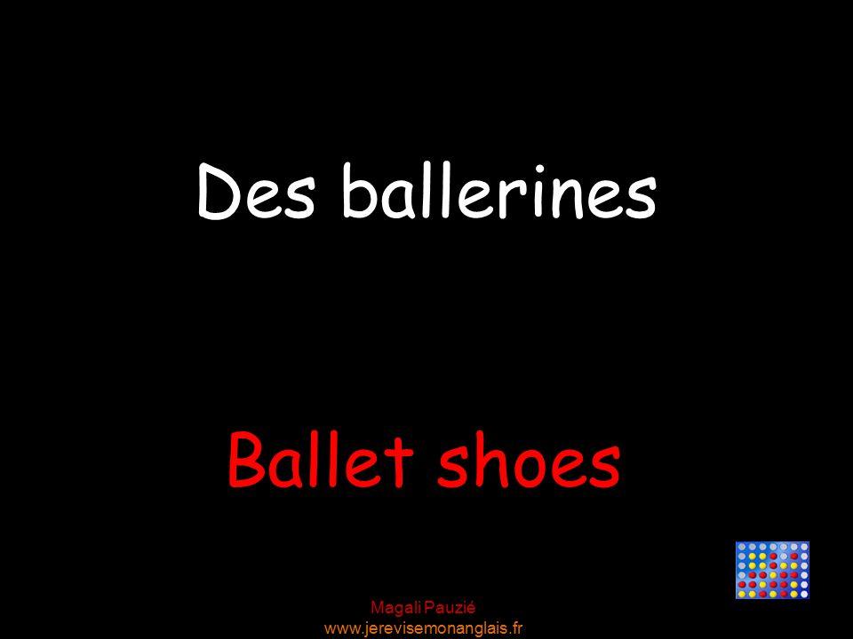 Magali Pauzié www.jerevisemonanglais.fr Ballet shoes Des ballerines