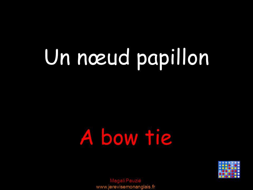Magali Pauzié www.jerevisemonanglais.fr A bow tie Un nœud papillon