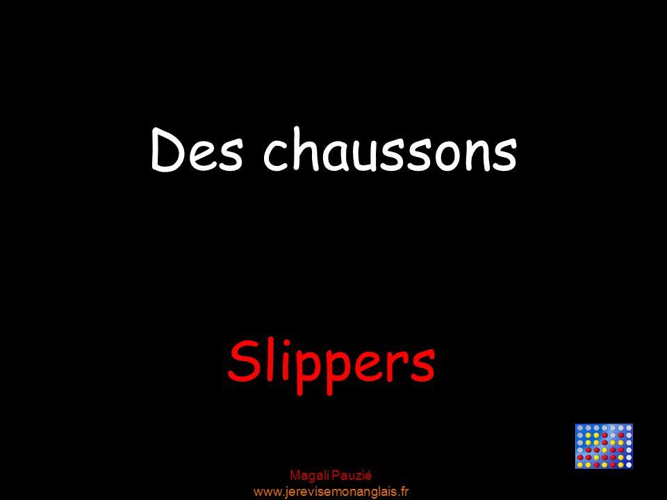 Magali Pauzié www.jerevisemonanglais.fr Slippers Des chaussons