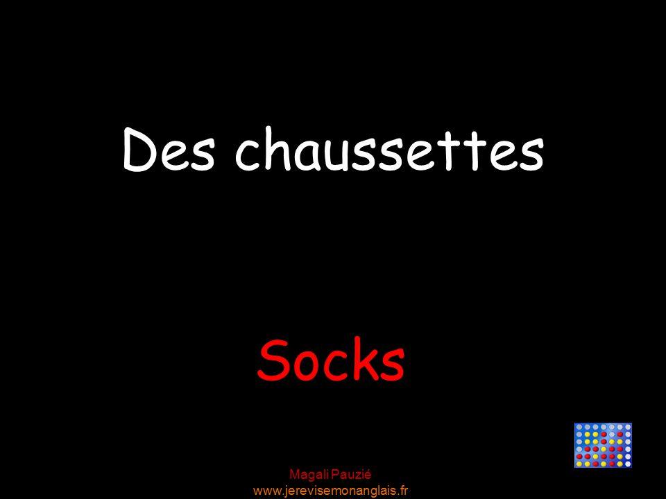 Magali Pauzié www.jerevisemonanglais.fr Socks Des chaussettes