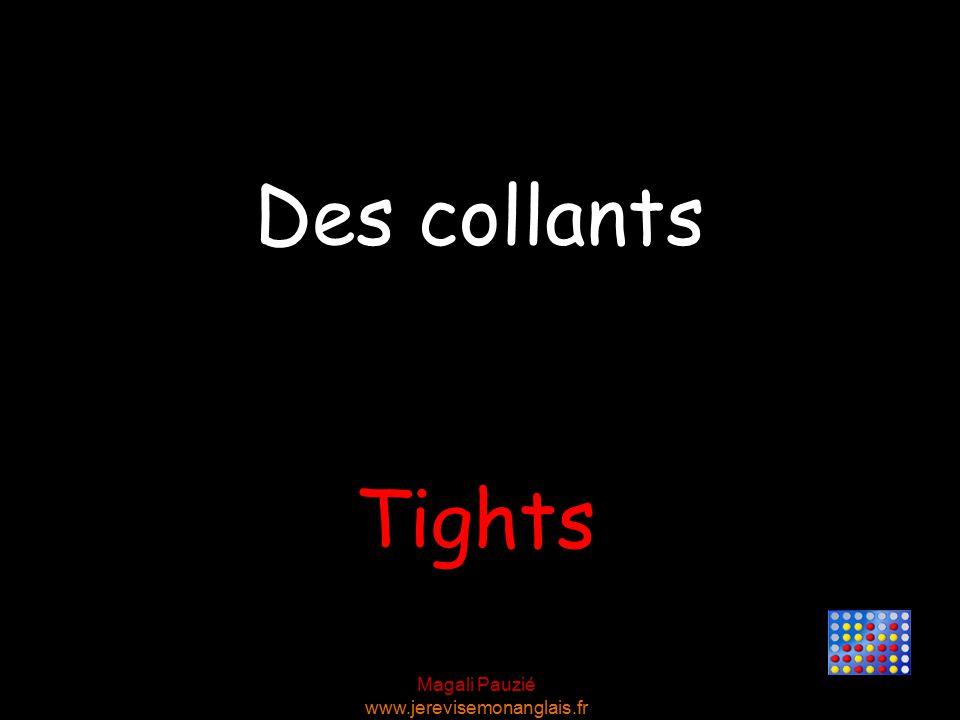 Magali Pauzié www.jerevisemonanglais.fr Tights Des collants