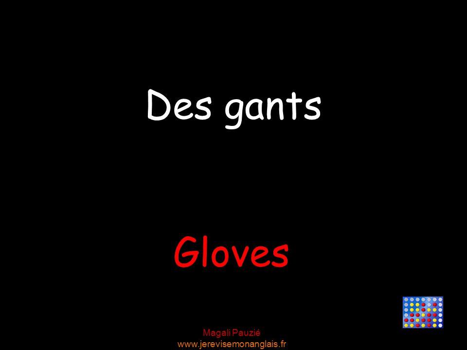 Magali Pauzié www.jerevisemonanglais.fr Gloves Des gants