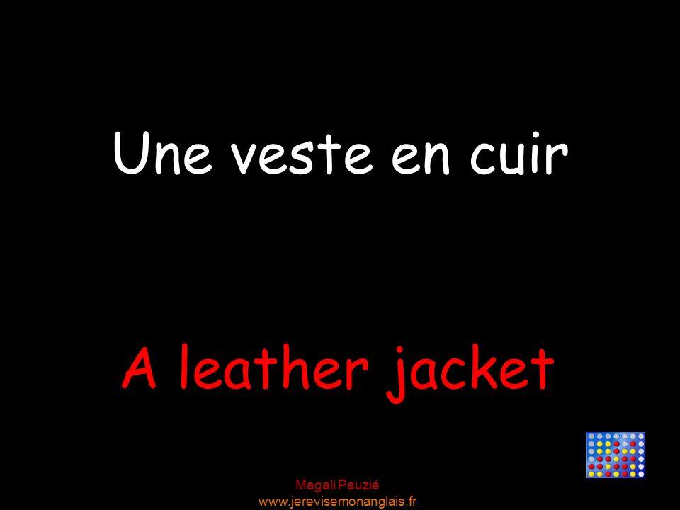 Magali Pauzié www.jerevisemonanglais.fr A leather jacket Une veste en cuir