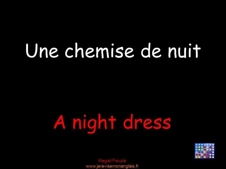 Magali Pauzié www.jerevisemonanglais.fr A night dress Une chemise de nuit