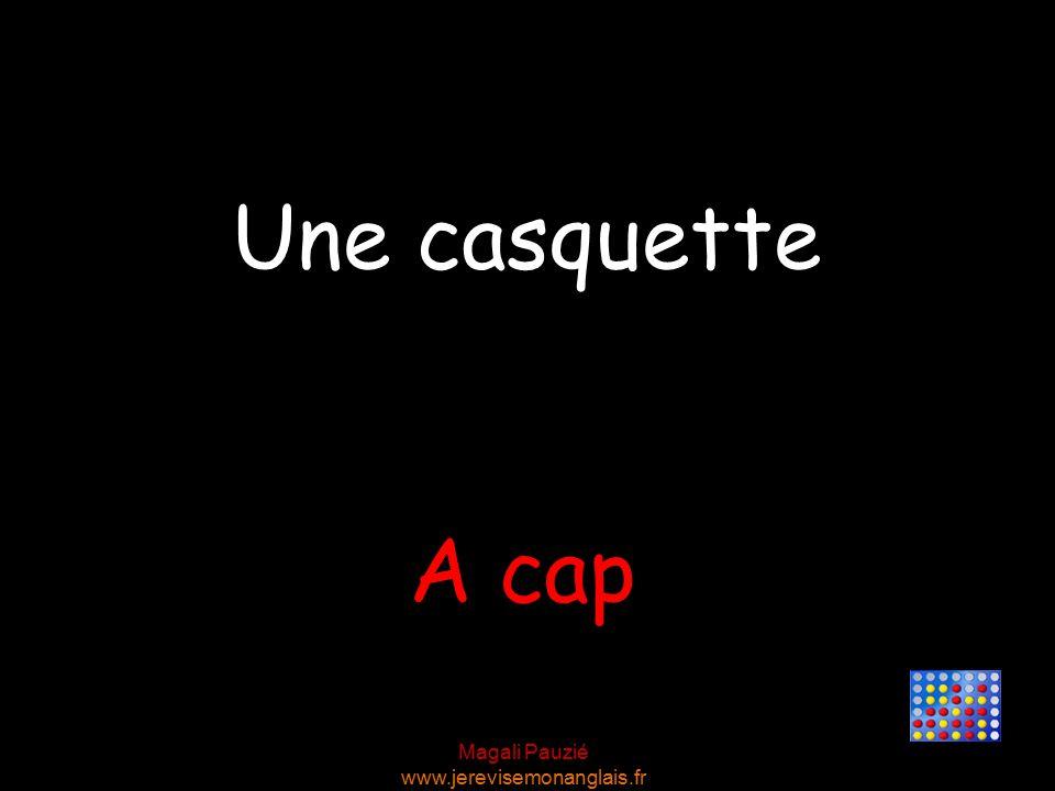Magali Pauzié www.jerevisemonanglais.fr A cap Une casquette