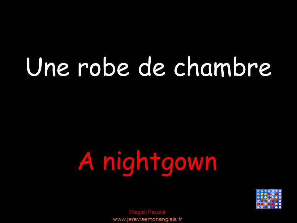 Magali Pauzié www.jerevisemonanglais.fr A nightgown Une robe de chambre