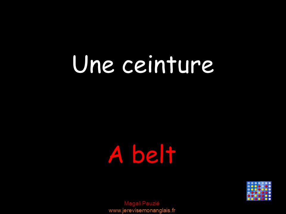 Magali Pauzié www.jerevisemonanglais.fr A belt Une ceinture