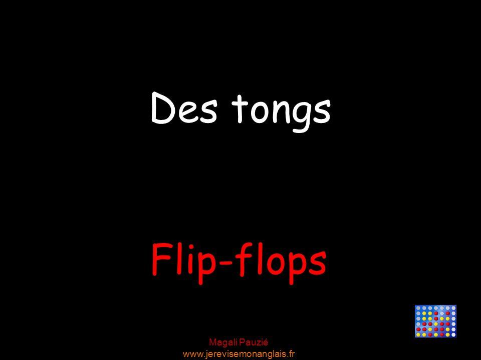 Magali Pauzié www.jerevisemonanglais.fr Flip-flops Des tongs
