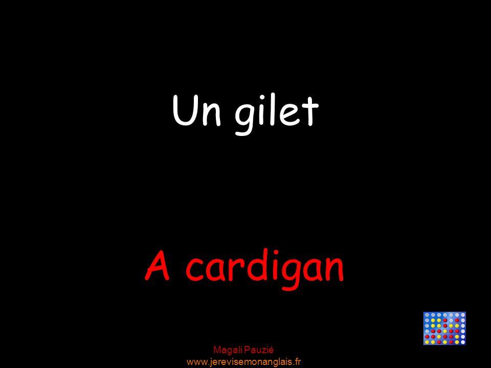 Magali Pauzié www.jerevisemonanglais.fr A cardigan Un gilet