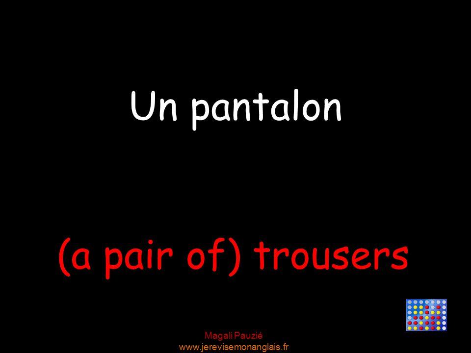 Magali Pauzié www.jerevisemonanglais.fr (a pair of) trousers Un pantalon