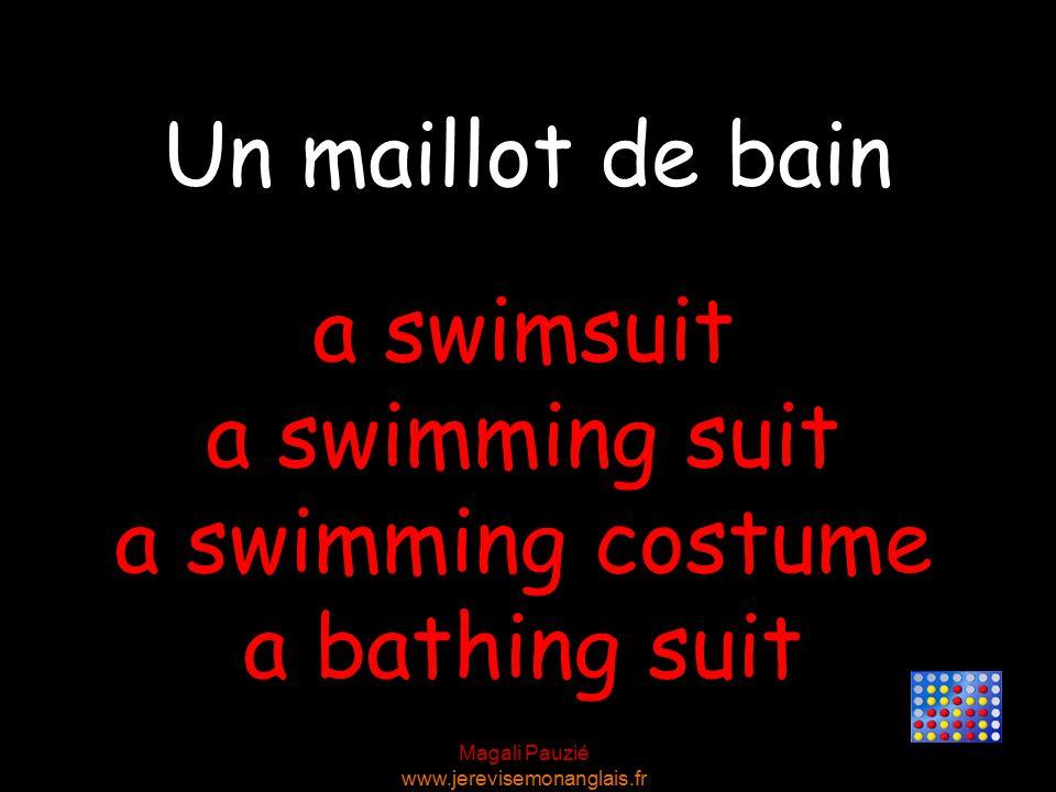 Magali Pauzié www.jerevisemonanglais.fr a swimsuit a swimming suit a swimming costume a bathing suit Un maillot de bain