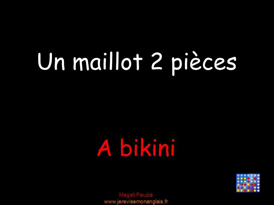 Magali Pauzié www.jerevisemonanglais.fr A bikini Un maillot 2 pièces