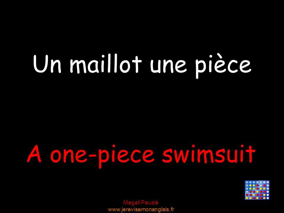 Magali Pauzié www.jerevisemonanglais.fr A one-piece swimsuit Un maillot une pièce